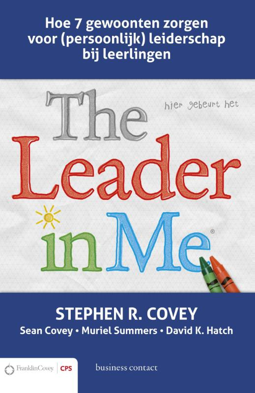 The leader in me - Stephen R. CoveySean CoveyMuriel SummersDavid K. Hatch