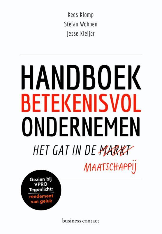Handboek betekenisvol ondernemen - Kees KlompStefan WobbenJesse Kleijer