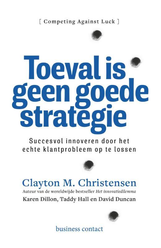 Toeval is geen goede strategie - Clayton M. ChristensenTaddy HallKaren DillonDavid S. Duncan