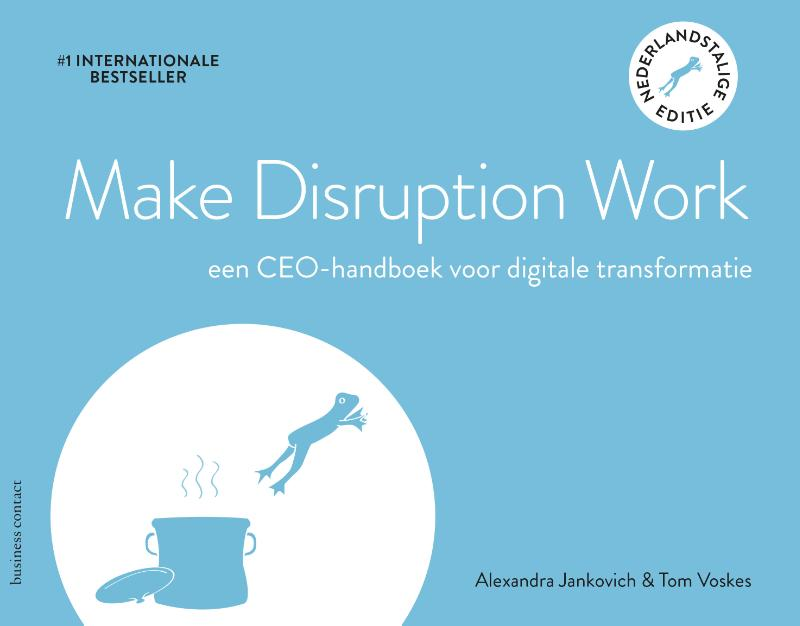 Make Disruption Work - Alexandra JankovichTom Voskes